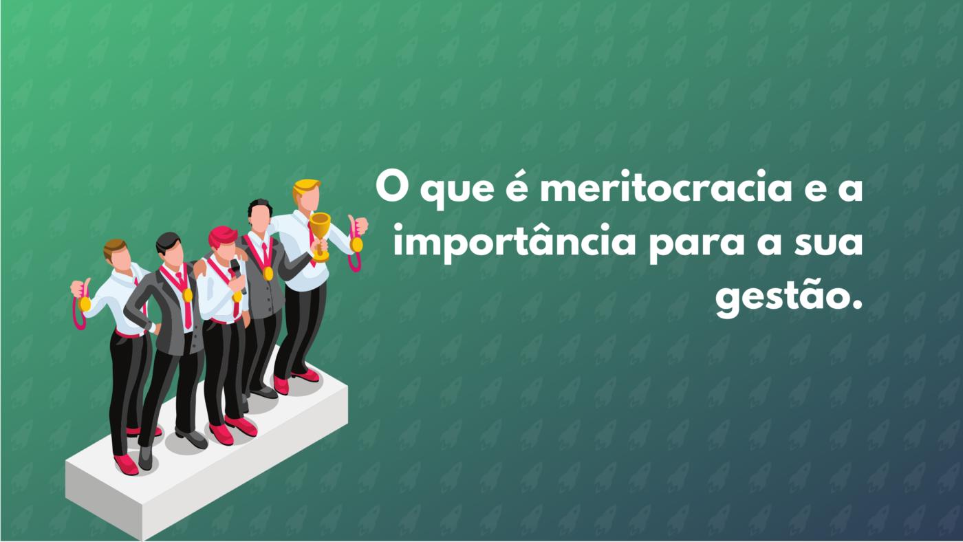 O que é meritocracia e a importância para a sua gestão.