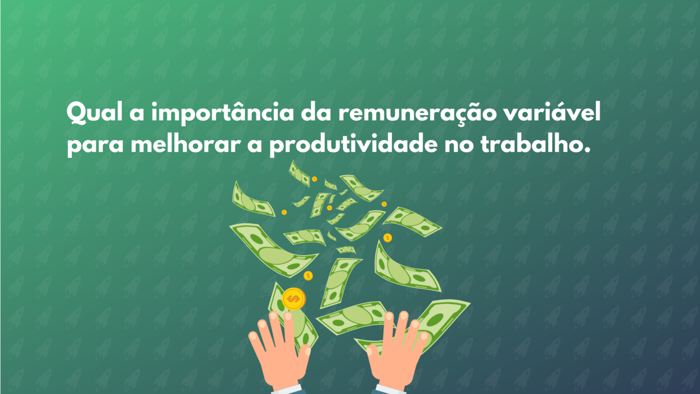 A importância da remuneração variável para a produtividade no trabalho?