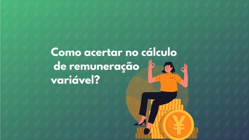 Como acertar no cálculo de remuneração variável?