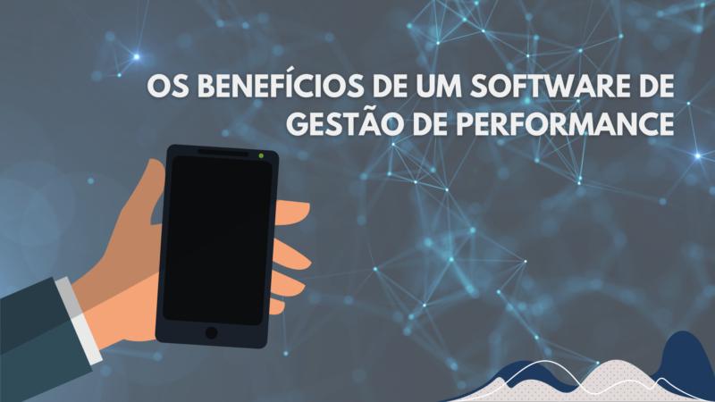 Quais são os benefícios de um software de gestão de performance.
