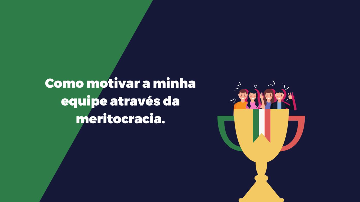 Como motivar a minha equipe através da meritocracia.