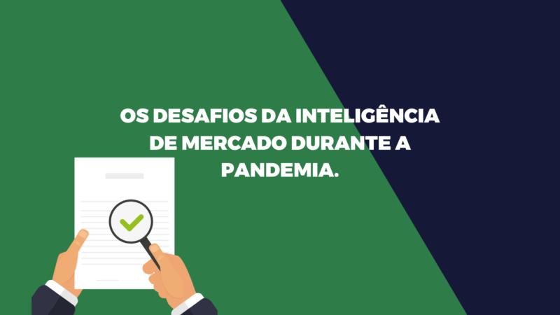 Os desafios da inteligência de mercado durante a pandemia.