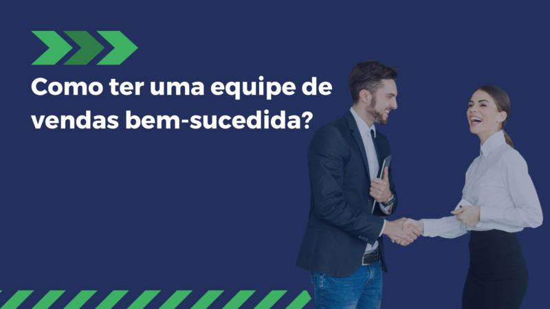 Como ter uma equipe de vendas bem-sucedida?